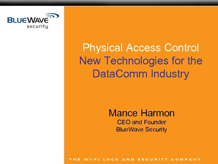 Physical Access Control New Technologies for the Data. Comm Industry Mance Harmon CEO and