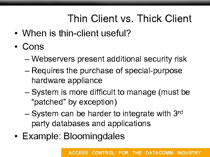 Thin Client vs. Thick Client • When is thin-client useful? • Cons – Webservers