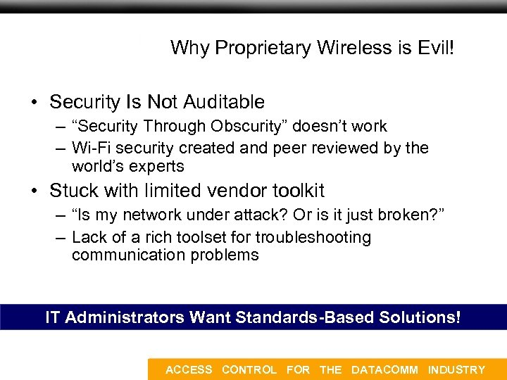 Concept and Market Overview Why Proprietary Wireless is Evil! • Security Is Not Auditable