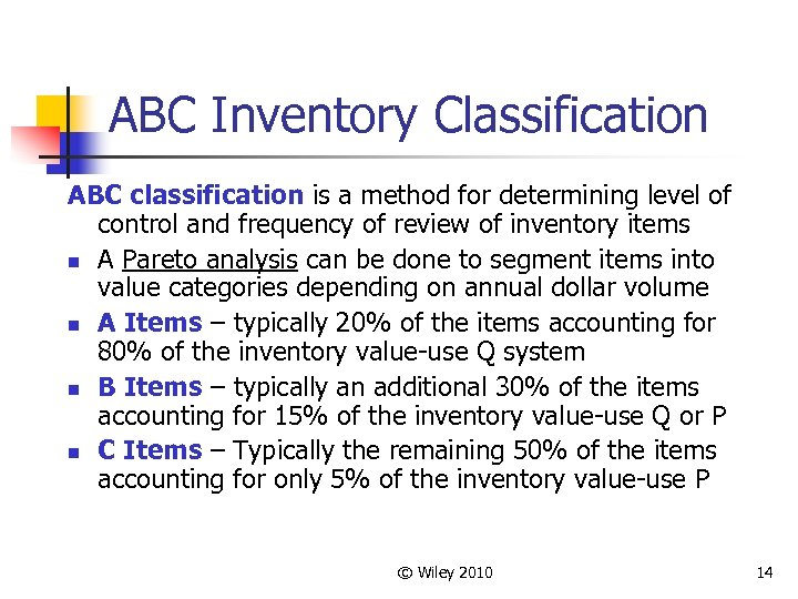 ABC Inventory Classification ABC classification is a method for determining level of control and