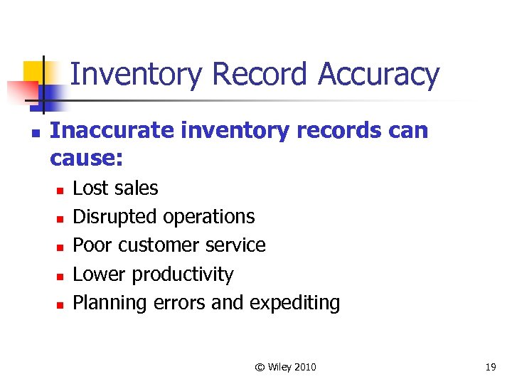 Inventory Record Accuracy n Inaccurate inventory records can cause: n n n Lost sales
