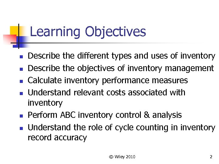Learning Objectives n n n Describe the different types and uses of inventory Describe
