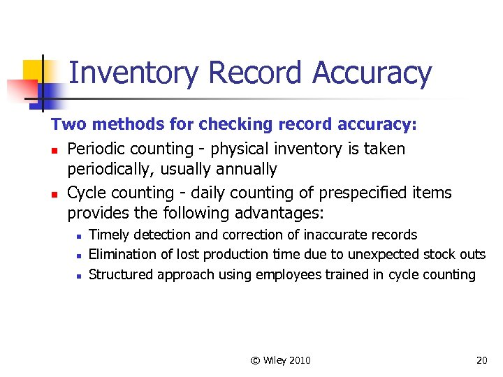 Inventory Record Accuracy Two methods for checking record accuracy: n Periodic counting - physical