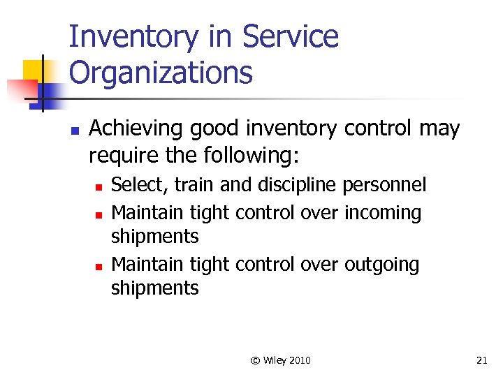 Inventory in Service Organizations n Achieving good inventory control may require the following: n