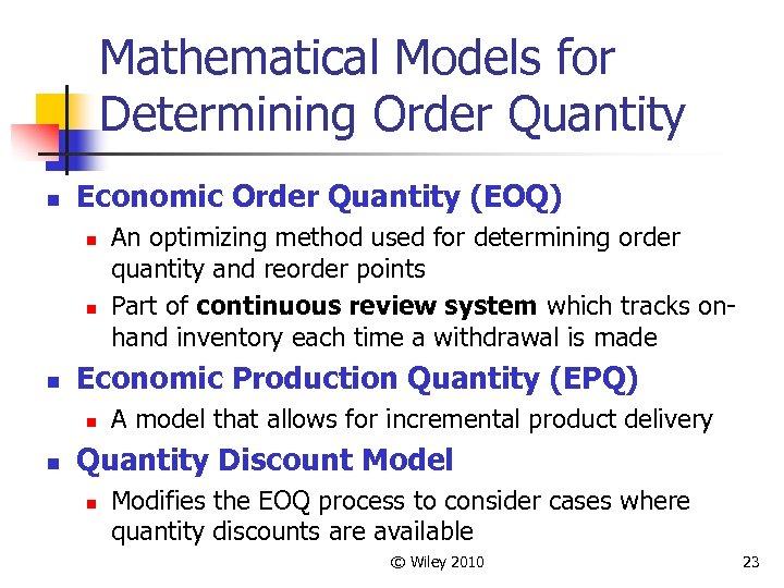 Mathematical Models for Determining Order Quantity n Economic Order Quantity (EOQ) n n n