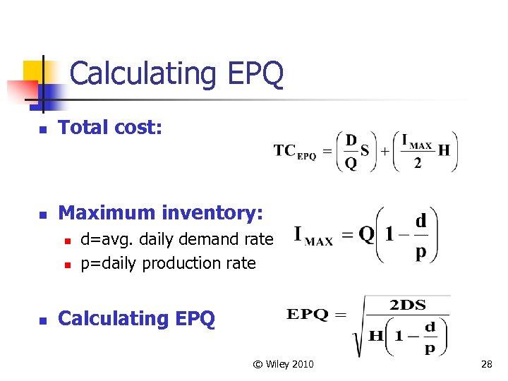 Calculating EPQ n Total cost: n Maximum inventory: n n n d=avg. daily demand