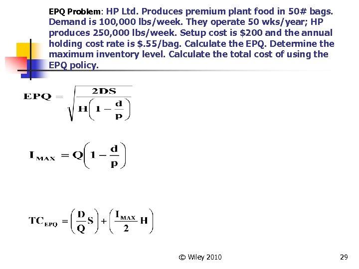 EPQ Problem: HP Ltd. Produces premium plant food in 50# bags. Demand is 100,