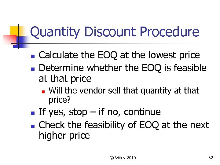 Quantity Discount Procedure n n Calculate the EOQ at the lowest price Determine whether