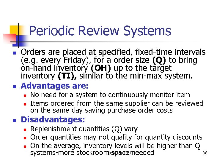 Periodic Review Systems n n Orders are placed at specified, fixed-time intervals (e. g.