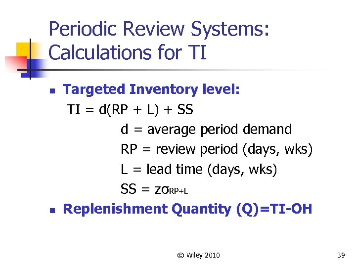 Periodic Review Systems: Calculations for TI n n Targeted Inventory level: TI = d(RP