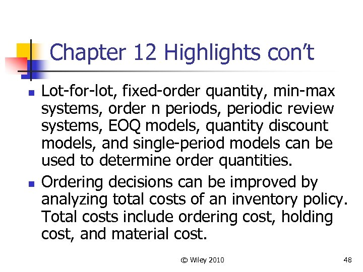 Chapter 12 Highlights con't n n Lot-for-lot, fixed-order quantity, min-max systems, order n periods,