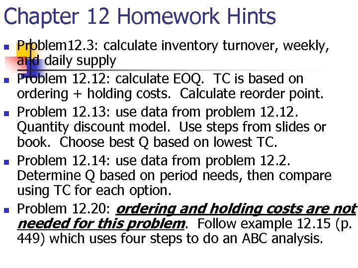 Chapter 12 Homework Hints n n n Problem 12. 3: calculate inventory turnover, weekly,