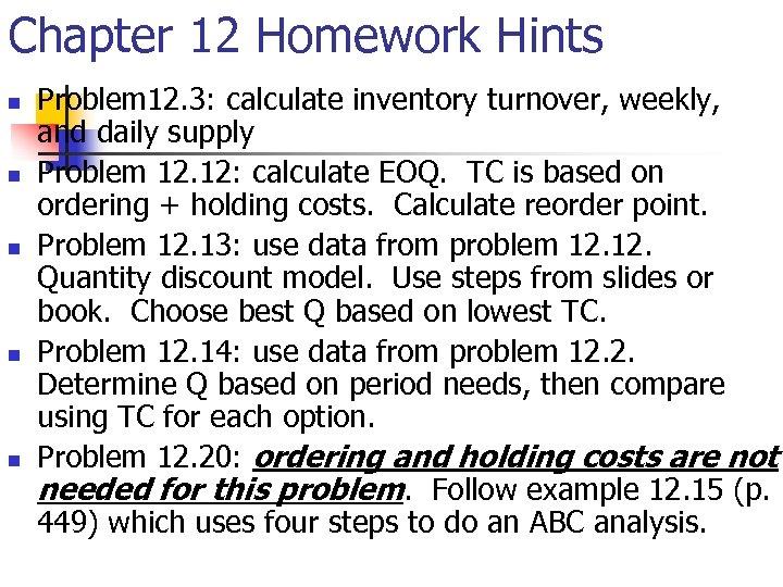 Chapter 12 Homework Hints n n n Problem 12. 3: calculate inventory turnover, weekly,