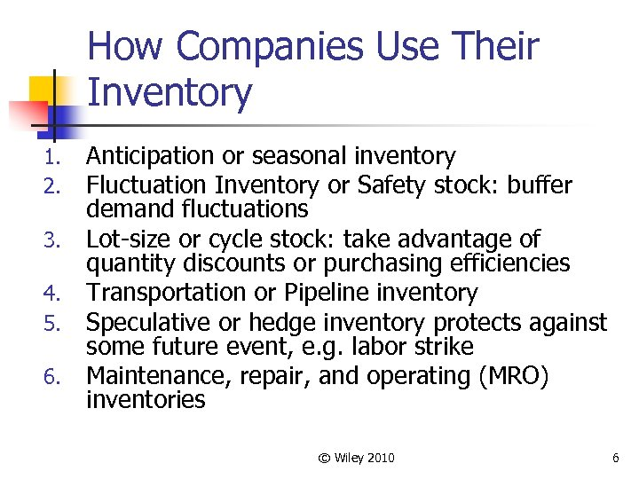 How Companies Use Their Inventory 1. 2. 3. 4. 5. 6. Anticipation or seasonal
