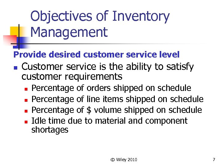 Objectives of Inventory Management Provide desired customer service level n Customer service is the