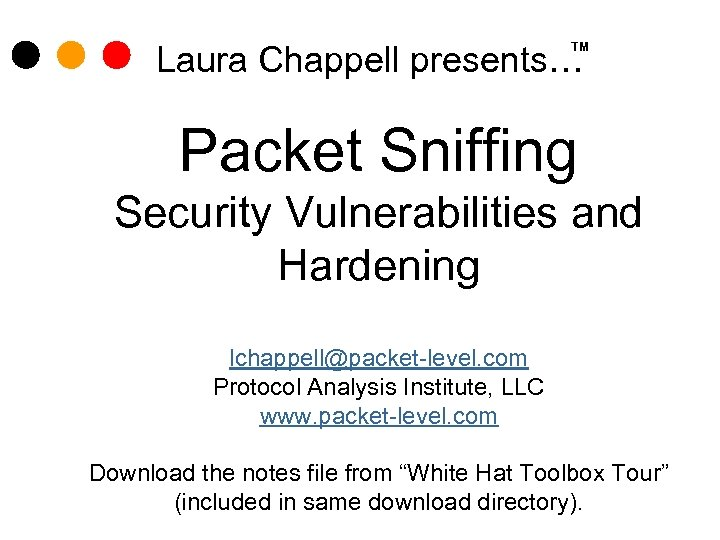 Laura Chappell presents… TM Packet Sniffing Security Vulnerabilities and Hardening lchappell@packet-level. com Protocol Analysis