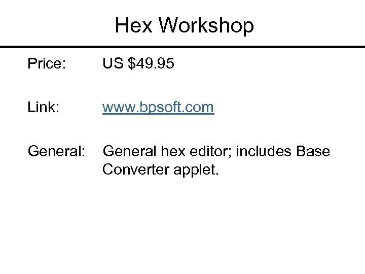 Hex Workshop Price: US $49. 95 Link: www. bpsoft. com General: General hex editor;