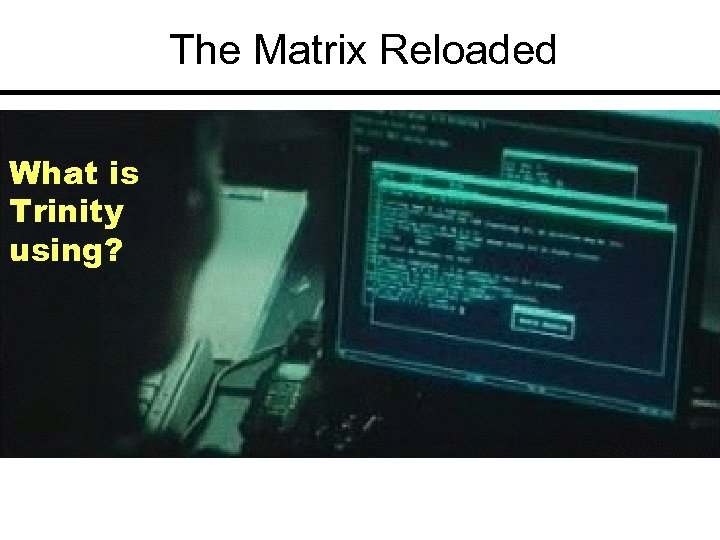 The Matrix Reloaded What is Trinity using?