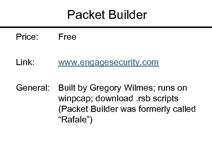 Packet Builder Price: Free Link: www. engagesecurity. com General: Built by Gregory Wilmes; runs