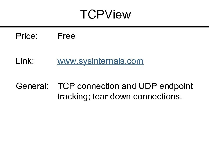 TCPView Price: Free Link: www. sysinternals. com General: TCP connection and UDP endpoint tracking;