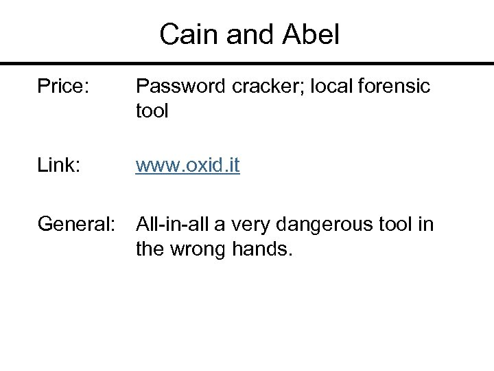 Cain and Abel Price: Password cracker; local forensic tool Link: www. oxid. it General: