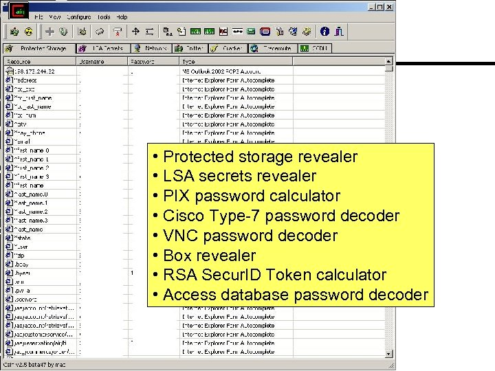 • Protected storage revealer • LSA secrets revealer • PIX password calculator •