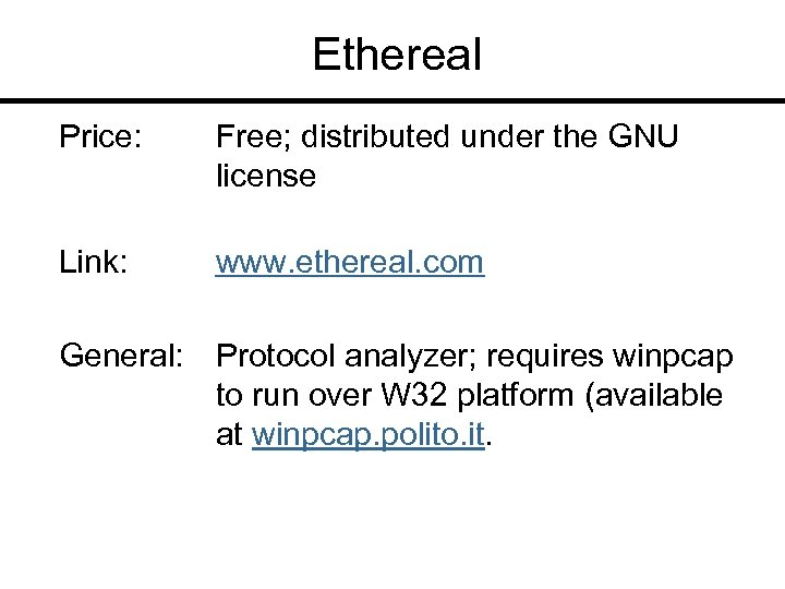 Ethereal Price: Free; distributed under the GNU license Link: www. ethereal. com General: Protocol