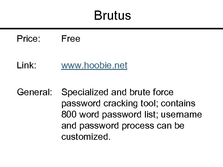 Brutus Price: Free Link: www. hoobie. net General: Specialized and brute force password cracking