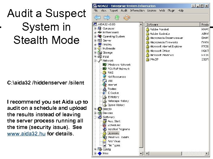 Audit a Suspect System in Stealth Mode C: aida 32 /hiddenserver /silent I recommend