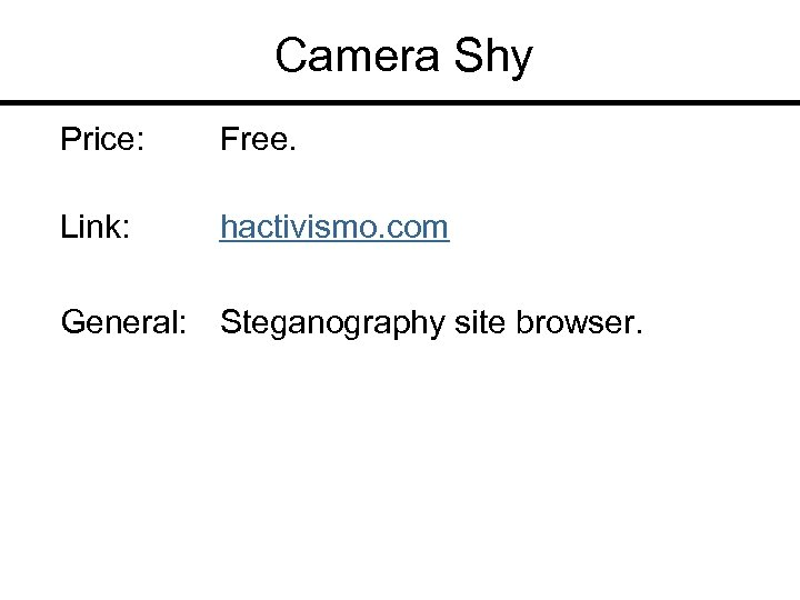 Camera Shy Price: Free. Link: hactivismo. com General: Steganography site browser.