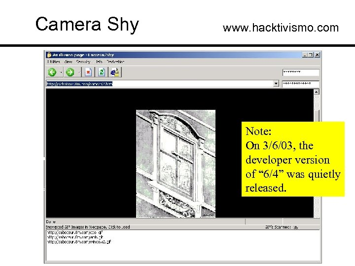 """Camera Shy www. hacktivismo. com Note: On 3/6/03, the developer version of """" 6/4"""""""