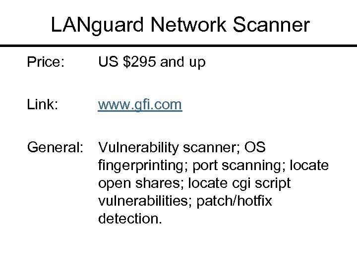 LANguard Network Scanner Price: US $295 and up Link: www. gfi. com General: Vulnerability