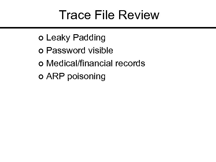 Trace File Review Leaky Padding ¢ Password visible ¢ Medical/financial records ¢ ARP poisoning