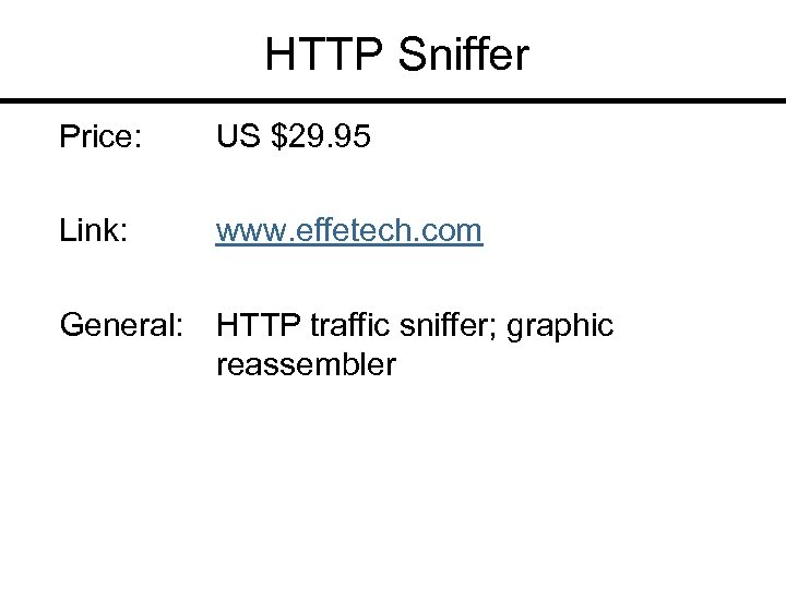 HTTP Sniffer Price: US $29. 95 Link: www. effetech. com General: HTTP traffic sniffer;