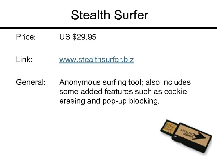 Stealth Surfer Price: US $29. 95 Link: www. stealthsurfer. biz General: Anonymous surfing tool;