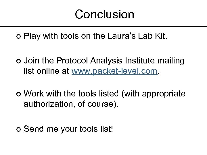 Conclusion ¢ Play with tools on the Laura's Lab Kit. ¢ Join the Protocol