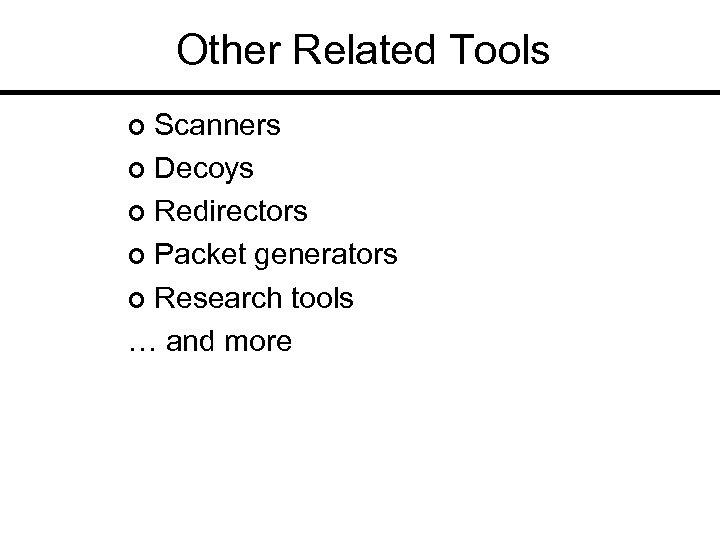 Other Related Tools Scanners ¢ Decoys ¢ Redirectors ¢ Packet generators ¢ Research tools