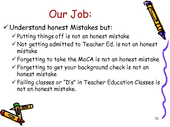 Our Job: ü Understand honest Mistakes but: ü Putting things off is not an
