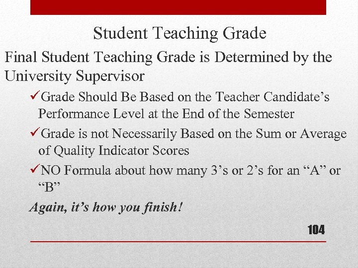 Student Teaching Grade Final Student Teaching Grade is Determined by the University Supervisor üGrade