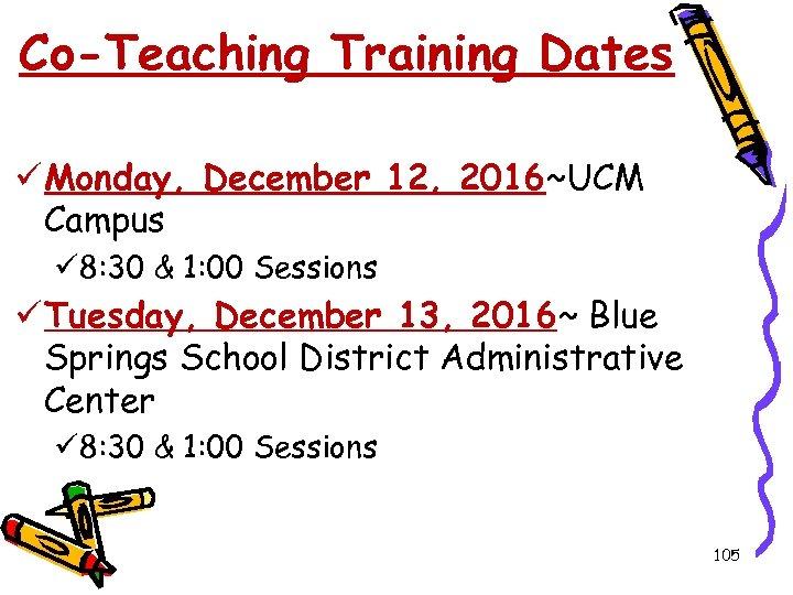 Co-Teaching Training Dates ü Monday, December 12, 2016~UCM Campus ü 8: 30 & 1: