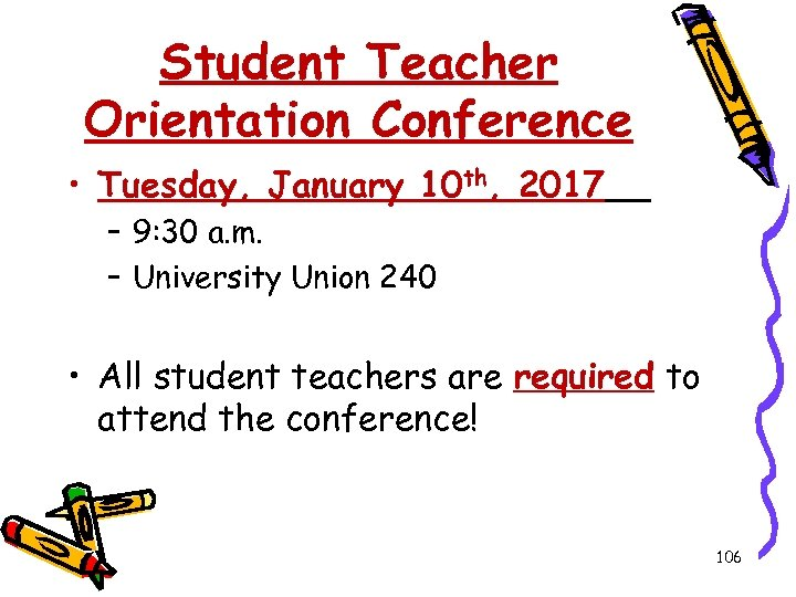 Student Teacher Orientation Conference • Tuesday, January 10 th, 2017 – 9: 30 a.