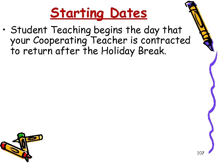 Starting Dates • Student Teaching begins the day that your Cooperating Teacher is contracted