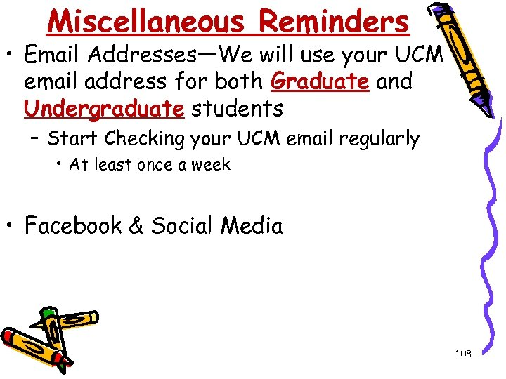 Miscellaneous Reminders • Email Addresses—We will use your UCM email address for both Graduate