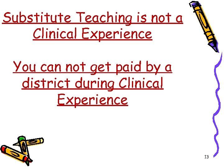 Substitute Teaching is not a Clinical Experience You can not get paid by a