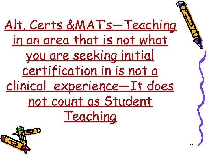 Alt. Certs &MAT's—Teaching in an area that is not what you are seeking initial