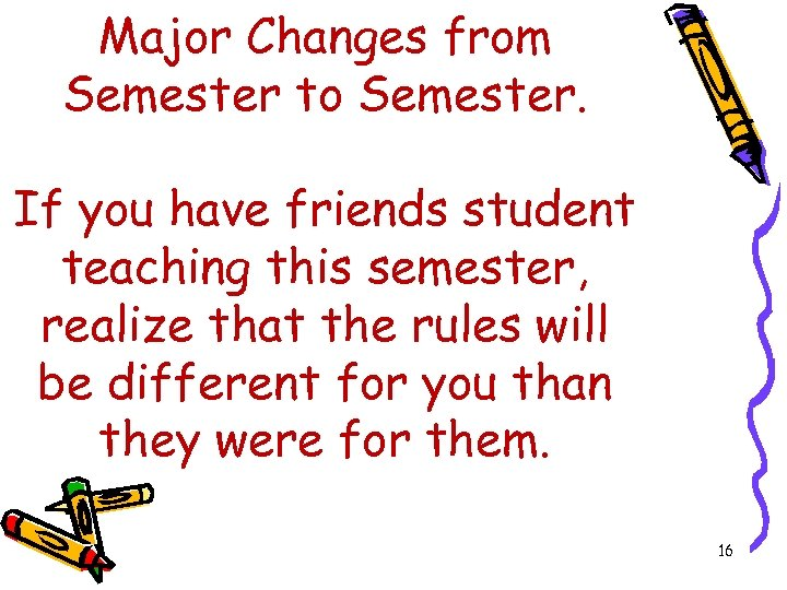 Major Changes from Semester to Semester. If you have friends student teaching this semester,