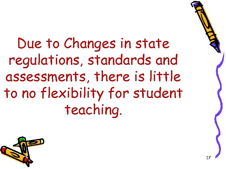 Due to Changes in state regulations, standards and assessments, there is little to no
