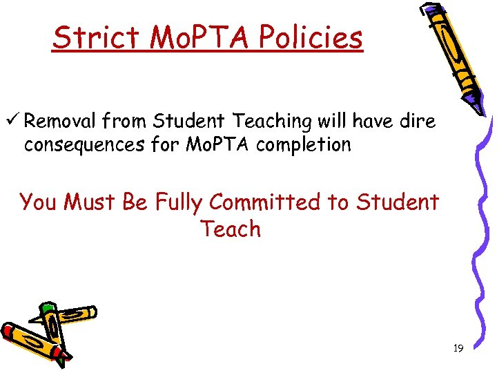 Strict Mo. PTA Policies ü Removal from Student Teaching will have dire consequences for
