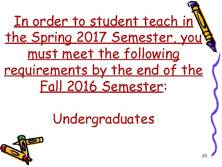 In order to student teach in the Spring 2017 Semester, you must meet the