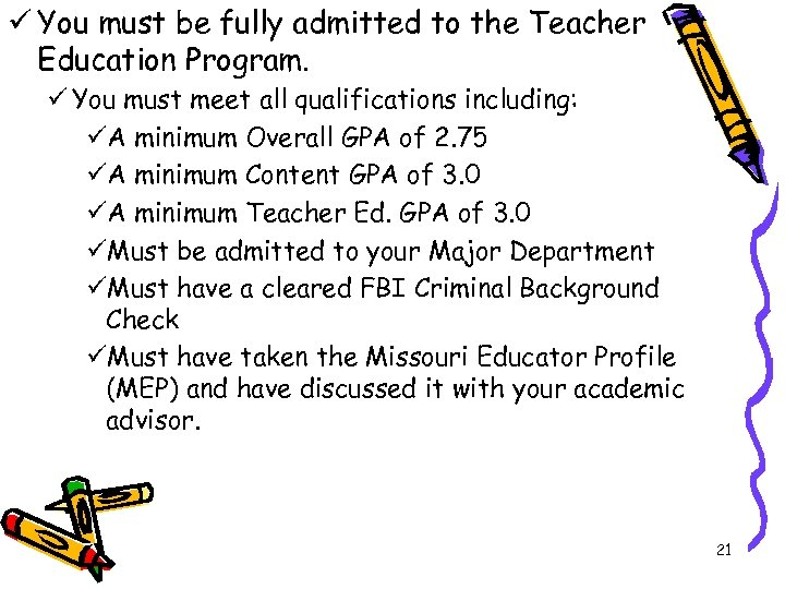 ü You must be fully admitted to the Teacher Education Program. ü You must